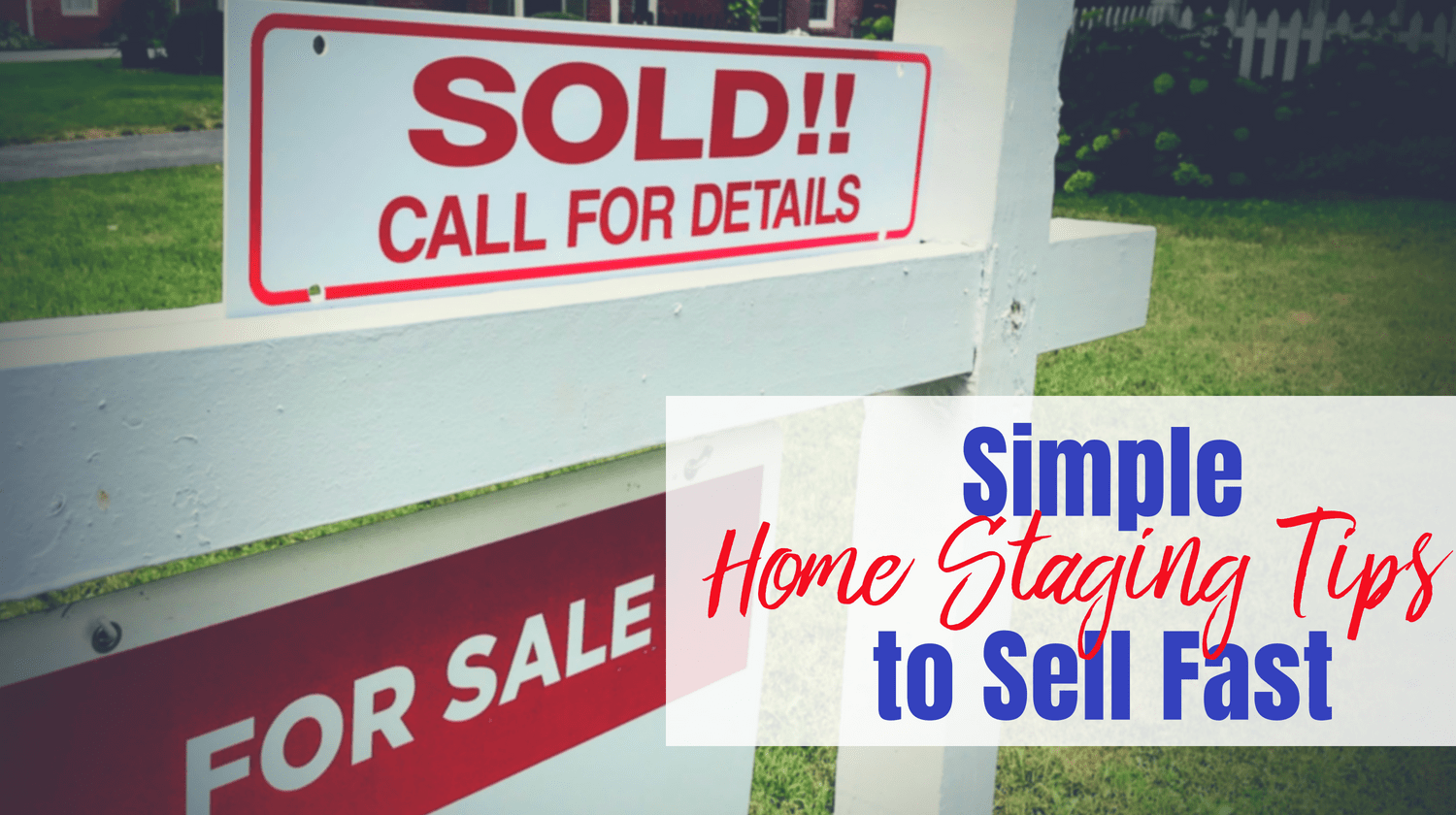 Simple Home Staging Tips That Will Make Your House Sell Fast